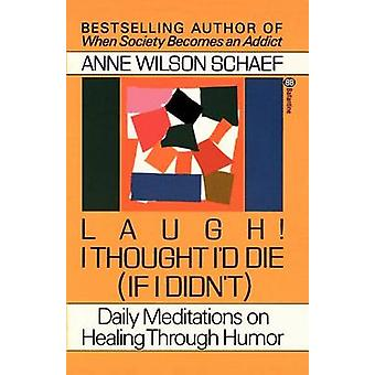 Laugh I Thought I Would Die by Schaef & Anne Wilson