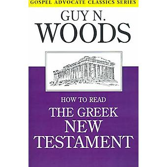 How to Read the Greek New Testament by Woods & Guy N.