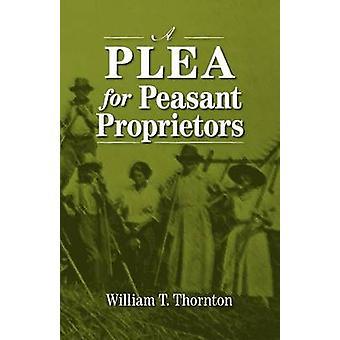 A Plea for Peasant Proprietors by Thornton & William Thomas