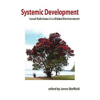 Systemic Development Local Solutions in a Global Environment by Sheffield & James