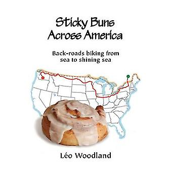 Sticky Buns Across America BackRoads Biking from Sea to Shining Sea by Woodland & L. O.