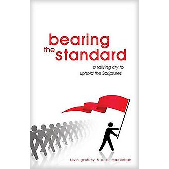 Bearing the Standard A Rallying Cry to Uphold the Scriptures by Geoffrey & Kevin