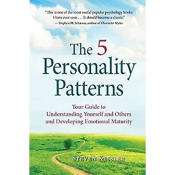 The 5 Personality Patterns Your Guide to Understanding Yourself and Others and Developing Emotional Maturity by Kessler & Steven
