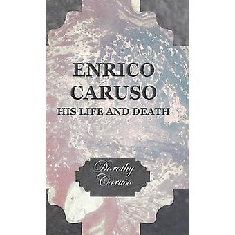 Enrico Caruso  His Life and Death by Caruso & Dorothy