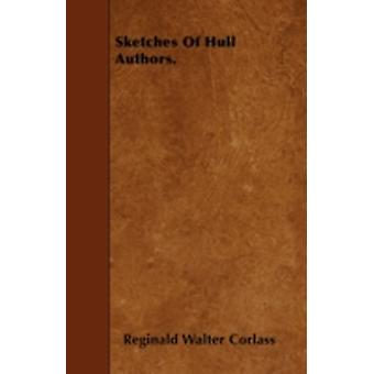 Sketches Of Hull Authors. by Corlass &  Reginald Walter
