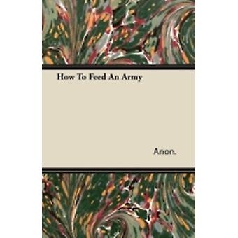 How To Feed An Army by Anon.