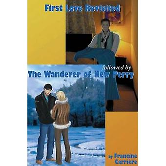First Love Revisited Followed by the Wanderer of New Perry by Carriere & Francine