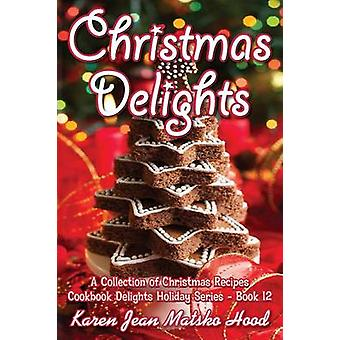 Christmas Delights Cookbook A Collection of Christmas Recipes by Hood & Karen Jean Matsko