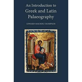 An Introduction to Greek and Latin Palaeography by Thompson & E. M.
