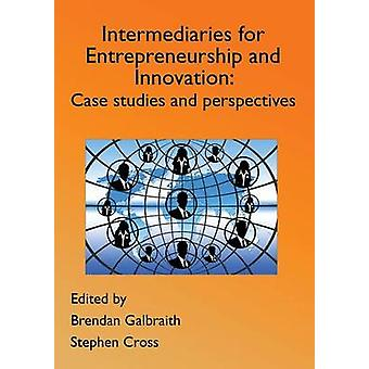 Innovation Intermediaries for Entrepreneurship and Innovation Case Studies and Perspectives by Cross & Stephen