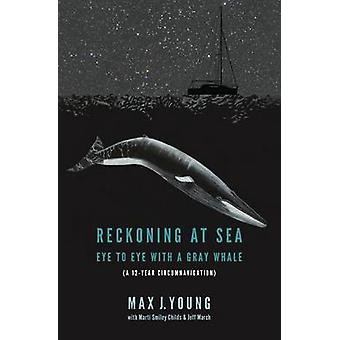Reckoning at Sea Eye to Eye with a Gray Whale by Young & Max J.