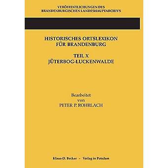 Historisches Ortslexikon fr Brandenburg Teil X JterbogLuckenwalde by Rohrlach & Peter P.