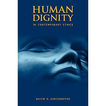 Human Dignity in Contemporary Ethics by Kirchhoffer & David G.