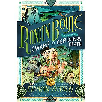 Ronan Boyle and the Swamp of Certain Death Ronan Boyle 2 by Thomas Lennon