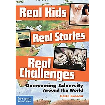 Real Kids Real Stories Real Challenges by Sundem & Garth