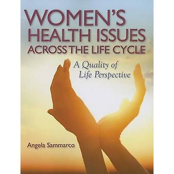 Women's Health Issues Across the Life Cycle by Angela Sammarco - 9780