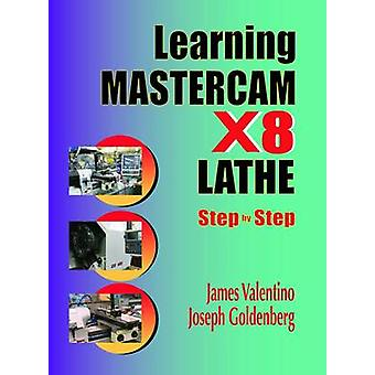 Learning Mastercam X8 Lathe Step by Step by James Valentino - 9780831