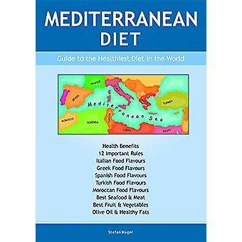 Mediterranean Diet - Guide to the Healthiest Diet in the World by Stef