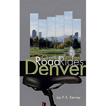 Great Road Rides Denver by Jay P. K. Kenney - 9781555917371 Book
