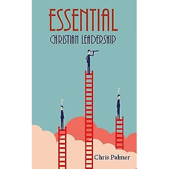 Essential Christian Leadership by Chris Palmer - 9781912120321 Book