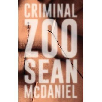 Criminal Zoo by Sean McDaniel - 9781947856295 Book
