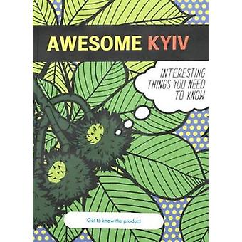 Awesome Kyiv - Interesting things you need to know by Osnovy Publishin