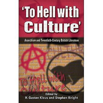 'To Hell with Culture': Anarchism in Twentieth Century British Literature: Anarchism and Twentieth-century British Literature