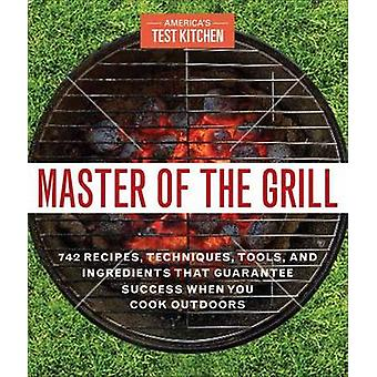 Master of the Grill - Foolproof Recipes - Top-Rated Gadgets - Gear & I