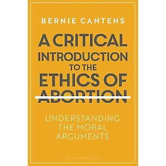 Critical Introduction to the Ethics of Abortion by Bernie Cantens
