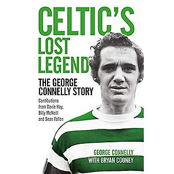 Celtic's Lost Legend - The George Connelly Story by George Connelly -