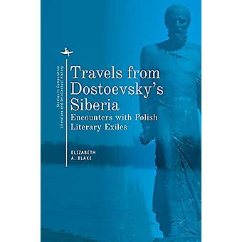 Travels from Dostoevsky's Siberia - Encounters with Polish Literary Ex