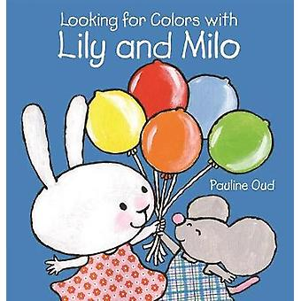 Looking for Colors With Lily and Milo by Illustrated by Pauline Oud
