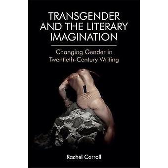 Transgender and the Literary Imagination - Changing Gender in Twentiet