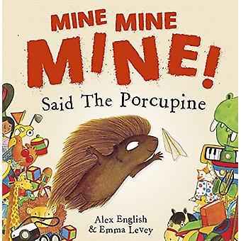 Mine Mine Mine! Said The Porcupine by Alex English - 9781848864566 Bo