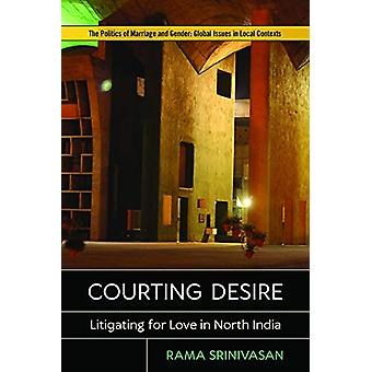 Courting Desire - Litigating for Love in North India by Rama Srinivasa