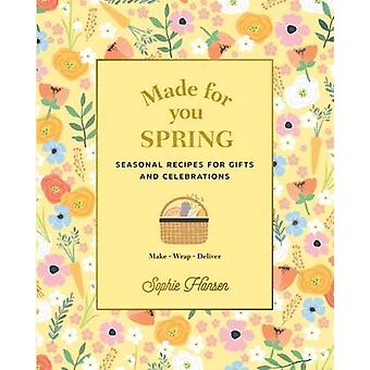 Made for You - Spring - Recipes for gifts and celebrations by Sophie Ha