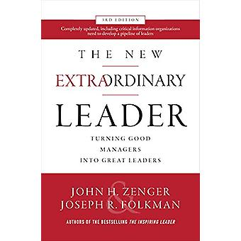The New Extraordinary Leader - 3rd Edition - Turning Good Managers int