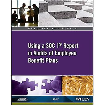 Practice Aid: Using a SOC 1 Report in Audits of Employee Benefit Plans (AICPA)
