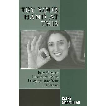 Try Your Hand at This - Easy Ways to Incorporate Sign Language into Yo
