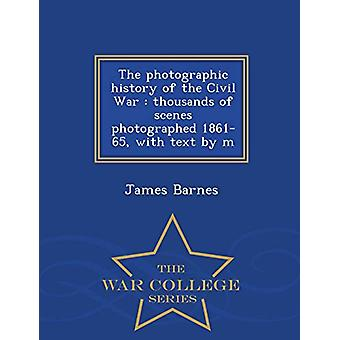 The Photographic History of the Civil War - Thousands of Scenes Photog