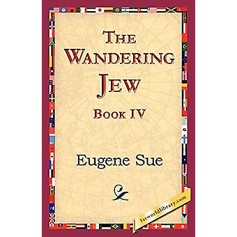The Wandering Jew - Book IV by Eugene Sue - 9781421824734 Book