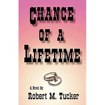Chance of a Lifetime by Robert M Tucker - 9781425725310 Book