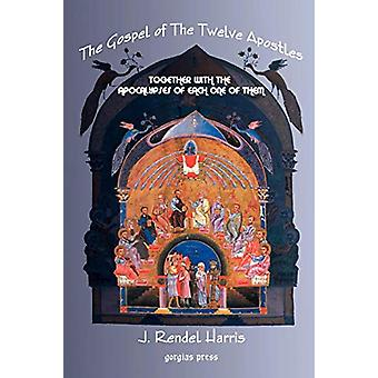 The Gospel of the Twelve Apostles With the Apocalypses of Each One of