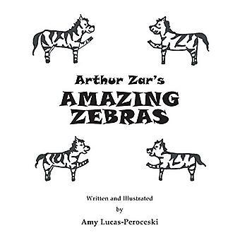 Arthur Zar's Amazing Zebras by Amy Lucas-Peroceski - 9781641402699 Bo
