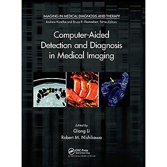 ComputerAided Detection and Diagnosis in Medical Imaging by Edited by Qiang Li & Edited by Robert M Nishikawa