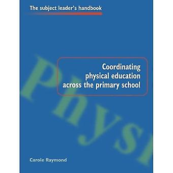 Coordinating Physical Education Across the Primary School (Subject Leaders' Handbooks)
