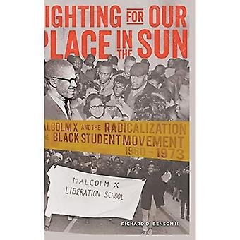 Fighting for Our Place in the Sun: Malcolm X and the Radicalization of the Black Student Movement 1960-1973 (Black...