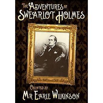 The Adventures of Swearlot Holmes by Earle Wilkinson