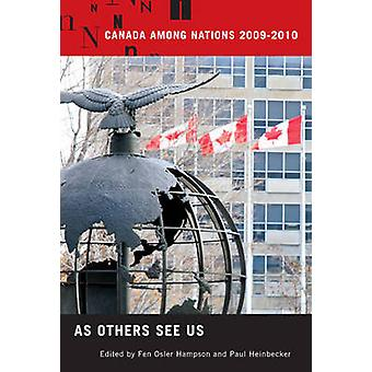 Canada Among Nations - 2009-2010 - As Others See Us by Fen Osler Hamps