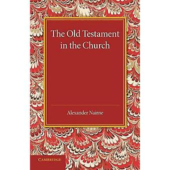 The Old Testament in the Church by Alexander Nairne - 9781107695993 B